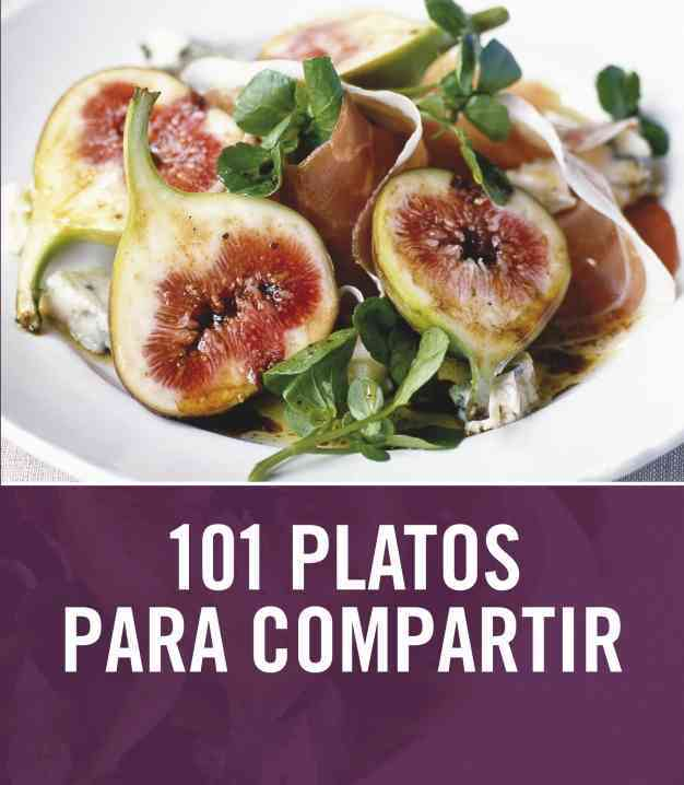 101 platos para compartir / 101 Easy Entertaining Ideas By Ratcliffe, Janine